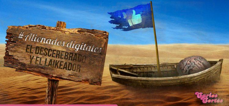 #ALIENADOSDIGITALES: El Descerebrado y el Laikeador