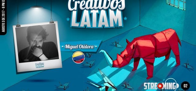 Creativos Latam. Streaming N°2. Miguel Otálora