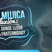 Pepe Mujica – reflexión: ¿hasta donde llega nuestra fraternidad?