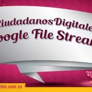 #CiudadanosDigitales Google File Stream