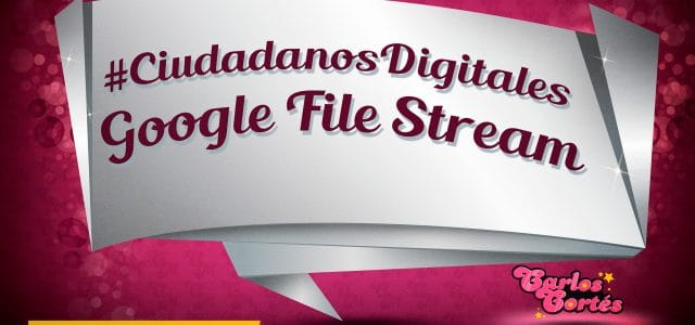 #CiudadanosDigitales Google File Stream