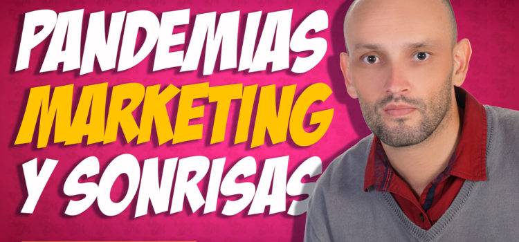Pandemias, Marketing y Sonrisas