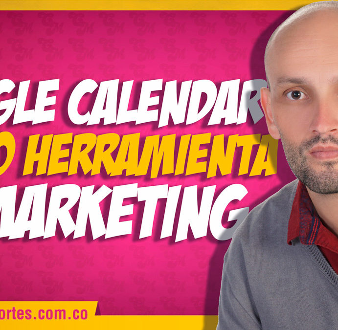 Google Calendar como herramienta de Marketing Digital