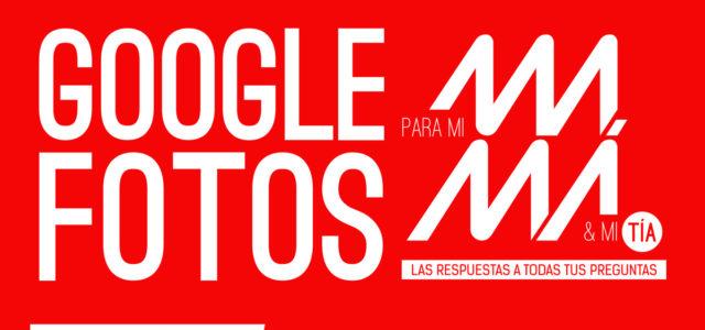 Tutorial de Google Fotos para Mamás y Tías