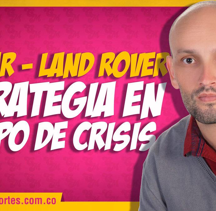 Jaguar Land Rover, estrategia en tiempo de crisis