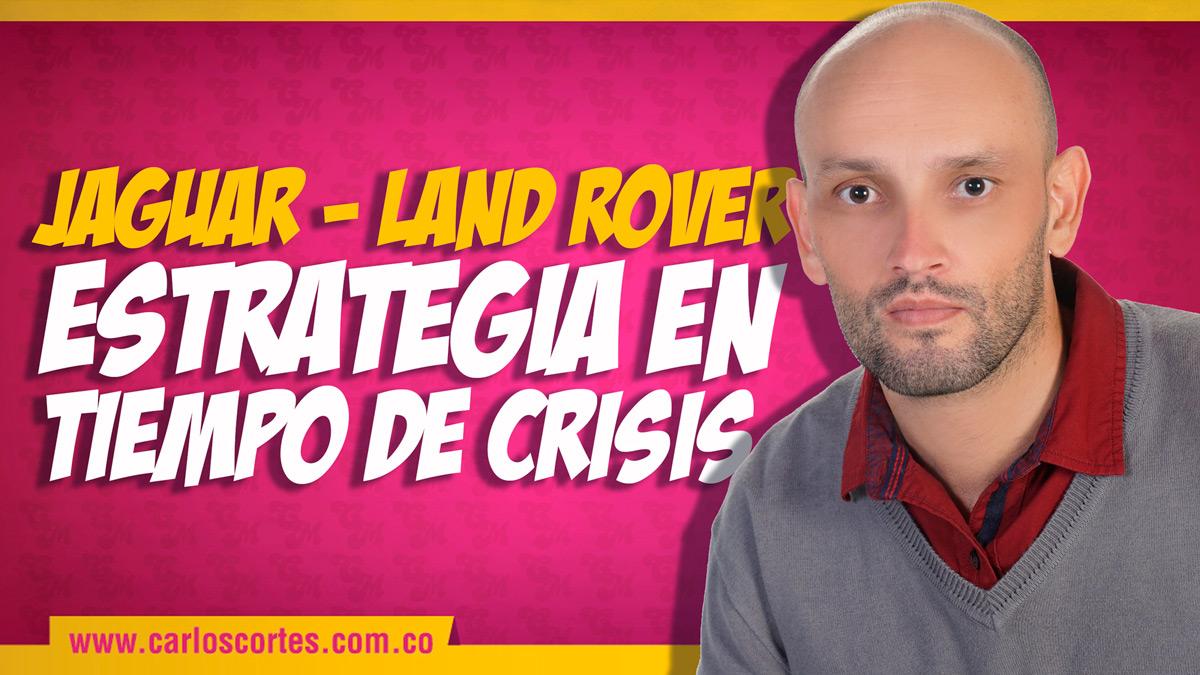 Jaguar Land Rover Estrategia en tiempo de crisis